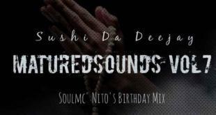 Sushi Da Deejay - Matured Sounds Vol. 7 (SoulMc_Nito-s Bday Mix)