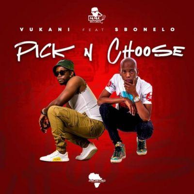 Vukani ft Sbonelo - Pick & Choose
