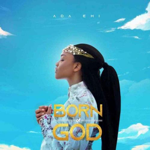Album: Ada Ehi - BORN OF GOD (Zip File)
