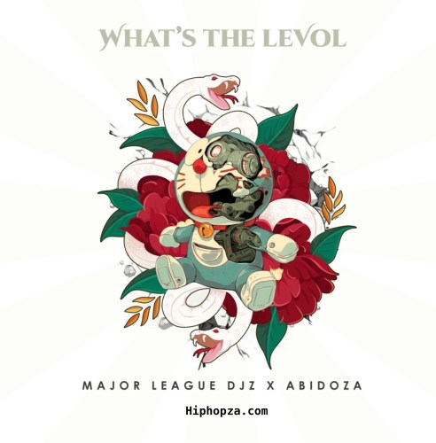EP: Major League Djz & Abidoza - What's The Levol