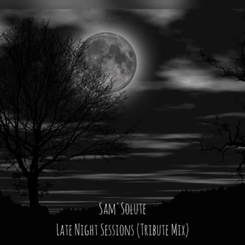 Sam'Solute - Late Night Sessions (Tribute Mix)