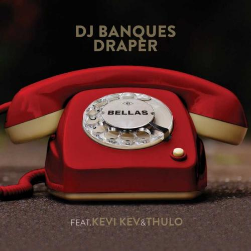 DJ Banquesy & Draper ft Kevi Kev & Thulo - Bellas