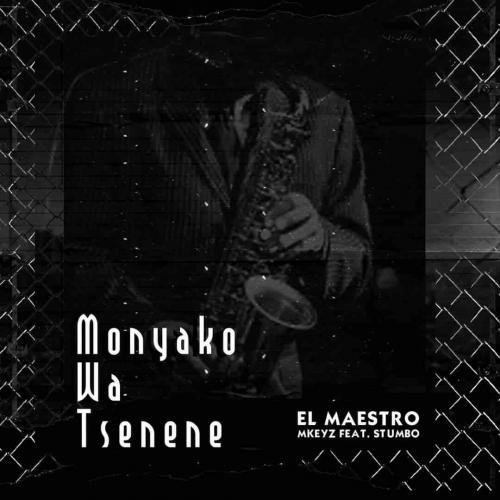 El Maestro & MKeyz ft Stumbo - Monyako Wa Tsenene