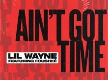 Lil Wayne ft Fousheé - Ain't Got Time