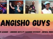 Mr JazziQ & Major League Djz ft Cassper Nyovest, Reece Madlisa, Mpura & Zuma - Angisho Guys