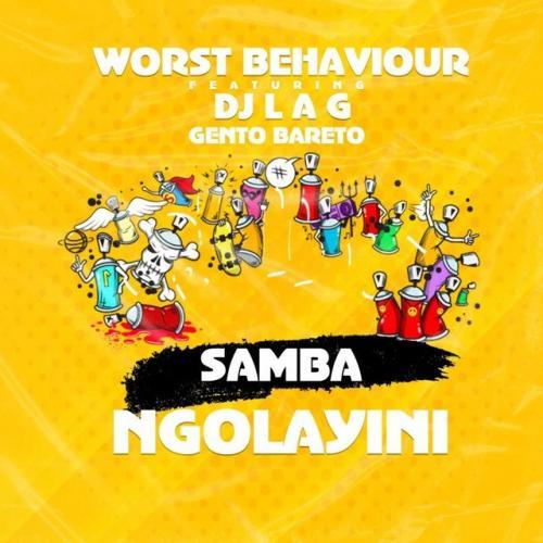 Worst Behaviour ft DJ Lag & Gento Bareto - Samba Ngolayini