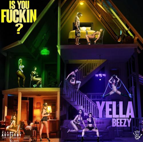 Yella Beezy - Is You Fu*kin?