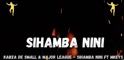 kabza-de-small-major-league-djz-ft-mkeys-sihamba-nini