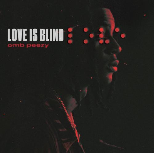 omb-peezy-love-is-blind