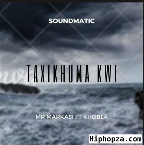 soundmatic-mr-markasi-ft-khobla-taxikhuma-kwi
