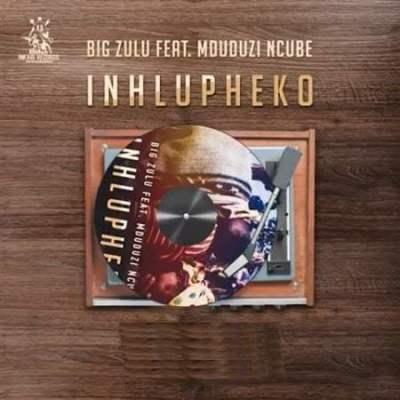 Big Zulu ft Mduduzi Ncube - Inhlupheko
