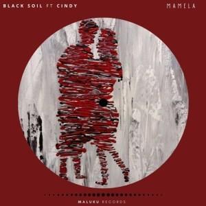 Black Soil ft Cindy - Mamela