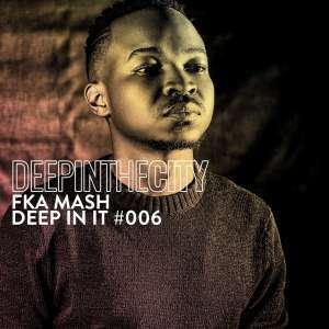 Fka Mash - Deep In It 006 (Deep In The City)