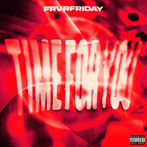 FRVRFRIDAY - TIME FOR YOU