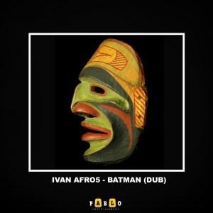 Ivan Afro5 - Batman (Dub Mix)