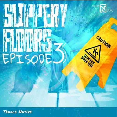 Teddle Native - Slippery Floors EP lll