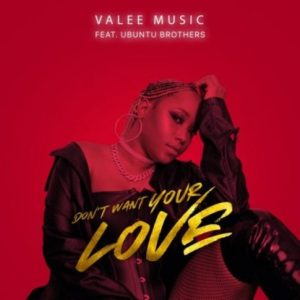 Valee Music ft Ubuntu Brothers - Don't Want Your Love