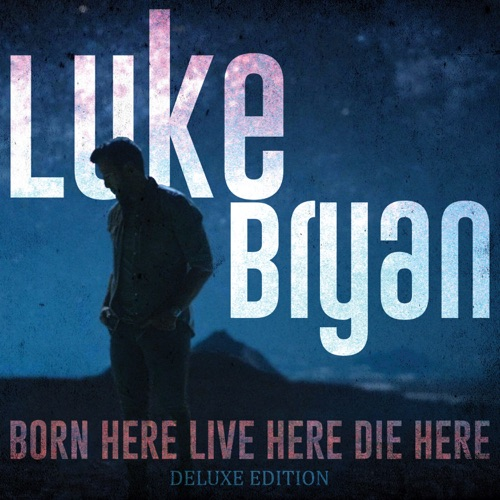 ALBUM: Luke Bryan - Born Here Live Here Die Here (Deluxe Edition)