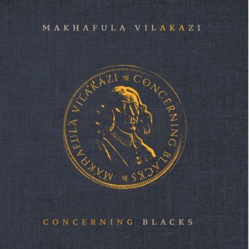EP: Makhafula Vilakazi - Concerning Blacks