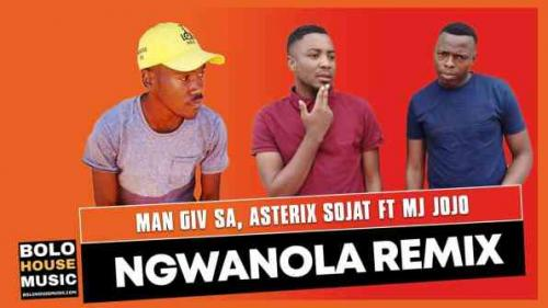 Man Giv SA & Asterix Sojat ft Mj Jojo - Ngwanola Remix