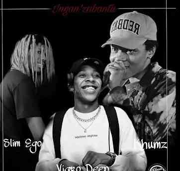 Slim Ego, Vigro Deep & Khumz - Ingan'zabantu
