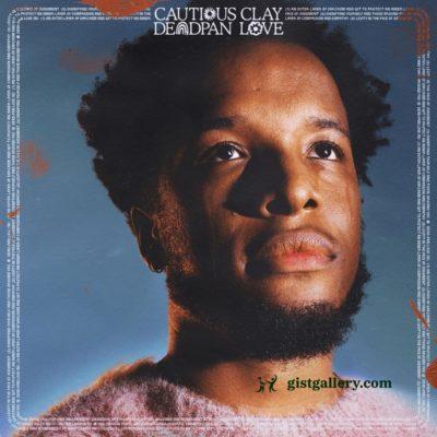 ALBUM: Cautious Clay - Deadpan Love