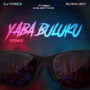 DJ Tarico & Burna Boy ft Preck & Nelson Tivane - Yaba Buluku (Remix)