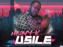 HEAVY-K ft Malumnator, Mbombi & Buckethat Man - uSILE