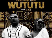 Kaygee Daking & Bizizi ft M PAQ - Wututu