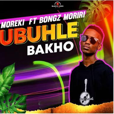 Moreki ft Bongz Moriri - Ubuhle Bakho