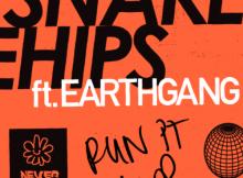 Snakehips ft Earthgang - Run It Up