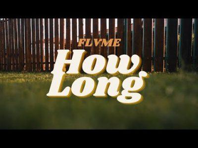 (Video) Flvme - How Long