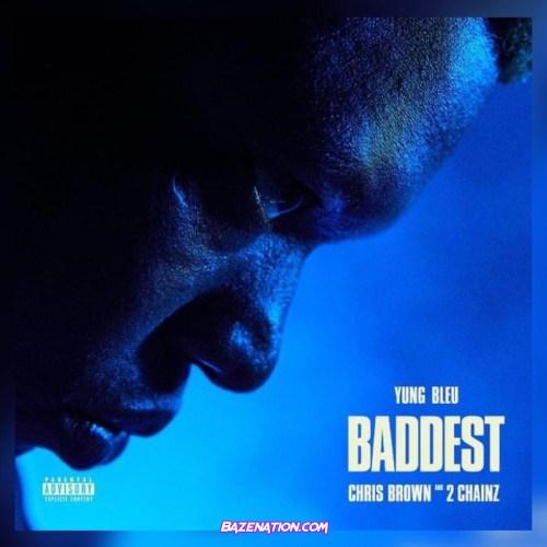 Yung Bleu, Chris Brown & 2 Chainz - Baddest