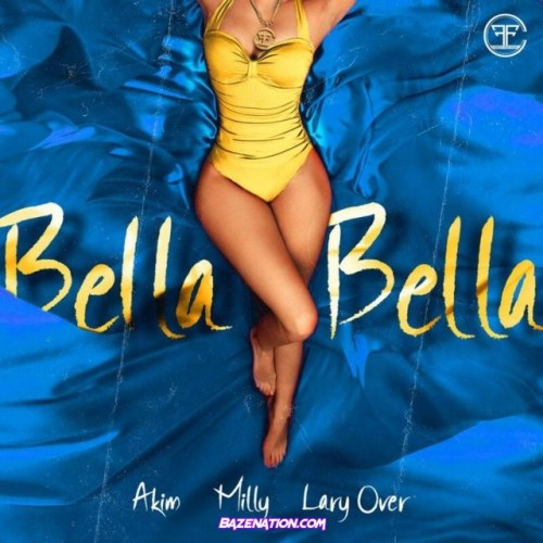 Akim, Milly, Lary Over – Bella Bella Mp3 Download