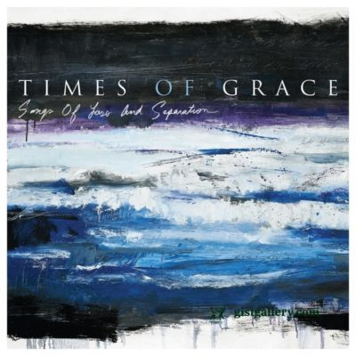 Times of Grace Songs of Loss and Separation Zip Download
