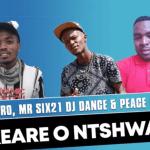 Chuzero, Mr Six21 Dj Dance & Peace Maker - Akeare O Ntshware
