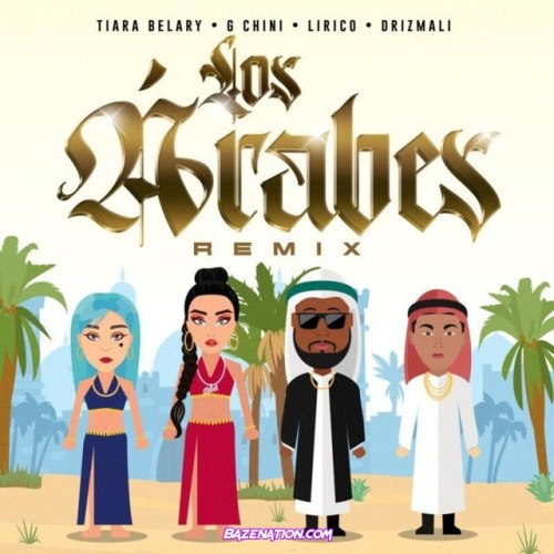 Drizmali, Tiara Belary, G Chini, Lirico – Los Árabes Remix Mp3 Download
