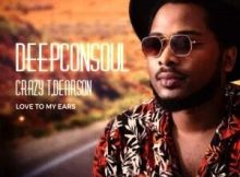 EP: Deepconsoul, Crazy T, Dearson - Love To My Ears