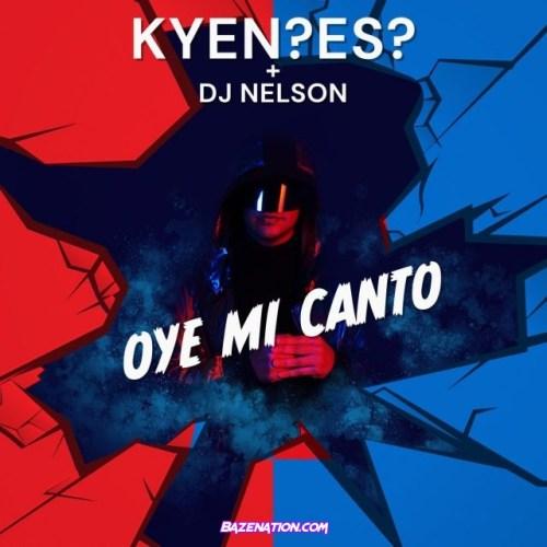 KYEN?ES?, DJ Nelson – Oye Mi Canto Mp3 Download