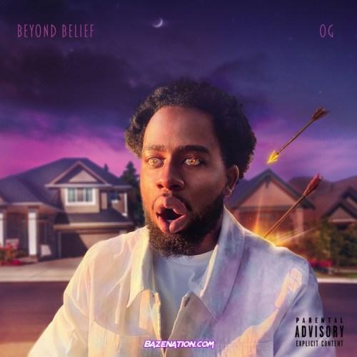 OG – Beyond Belief Mp3 Download