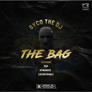 SycoTheDj ft Roiii, HitManCEO & ListenToFable - The Bag