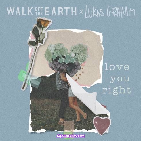 Walk Off the Earth & Lukas Graham – Love You Right Mp3 Download