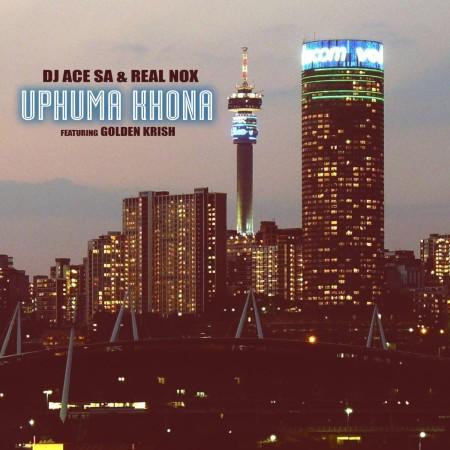 DJ Ace & Real Nox ft Golden Krish - Uphuma Khona
