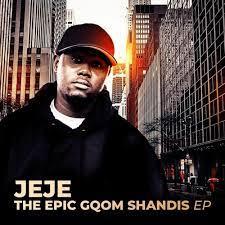 EP: Dj Jeje - The Epic Gqom Shandis
