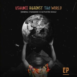 EP: General C'mamane & Cultivated Soulz - Ushunii Against The World