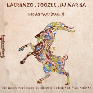 EP: LaErhnzo, TooZee & DJ Nar SA - Imbuzi Yami (Part One)