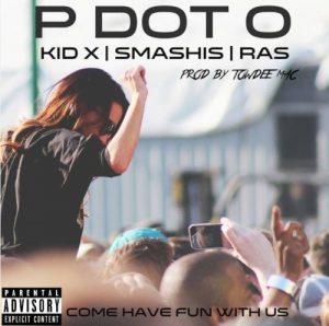 P-Dot O ft Kid X, Smashis & Ras - Come Have Fun With Us