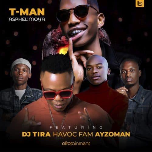 T-Man ft DJ Tira, Havoc Fam & Ayzoman - Asphel'moya