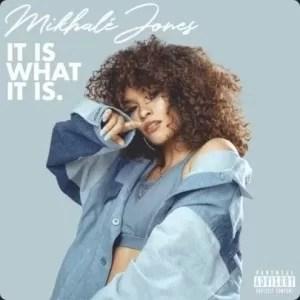 ALBUM: Mikhalé Jones - It Is What It Is (Tracklist)