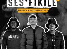 Blaqnick, MasterBlaq & M.J ft Mellow & Sleazy - Ses'fikile